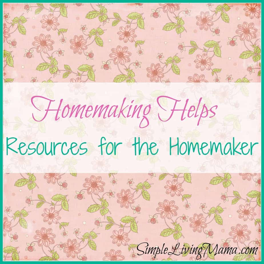 Homemaking Helps – Resources to Help You in Homemaking