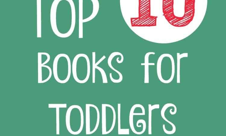 Top 10 Books for Toddlers (ages 2-3)