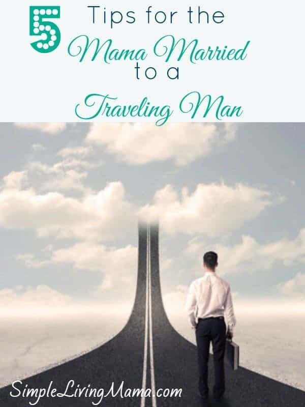 5 Tips for the Mama Married to a Traveling Man - When Daddy Travels