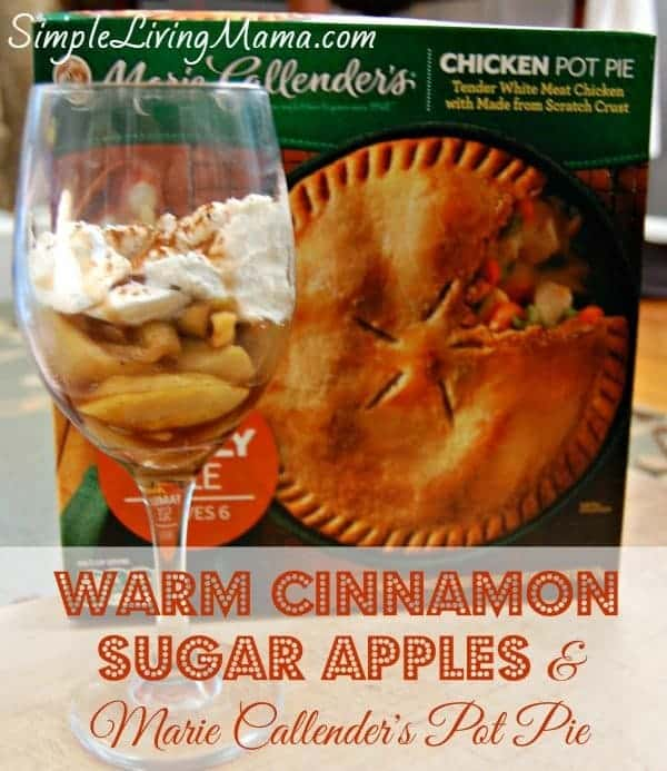 Warm Sugar Cinnamon Apples & Marie Callender's Pot Pies