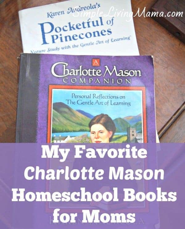 Must Read Homeschool Articles For Encouragement And: My Favorite Charlotte Mason Homeschool Books
