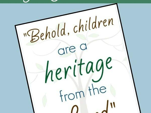"""Behold, Children are a Heritage from the Lord"" Free Printable!"