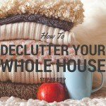 How To Declutter Your Whole House – Step-by-Step