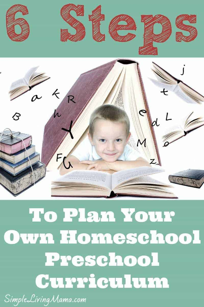 In six steps YOU CAN plan your own homeschool preschool curriculum. It's a lot of fun! You can do it, Mama!