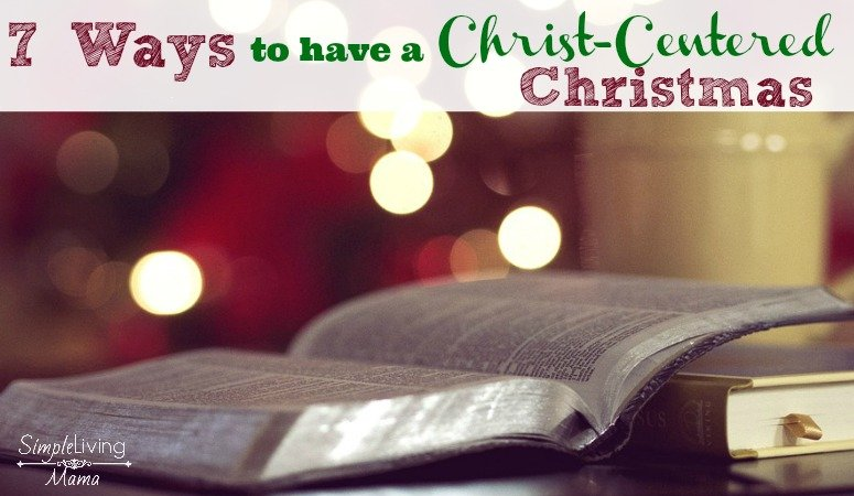 How to have a Christ-Centered Christmas your family will love.
