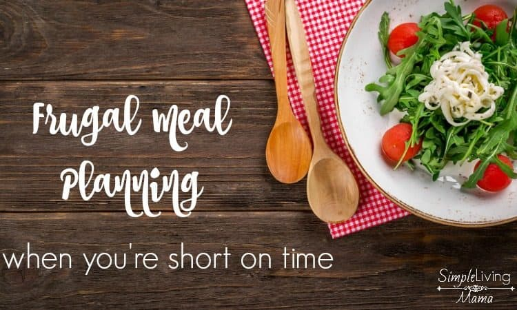 Frugal Meal Planning When You're Short on Time
