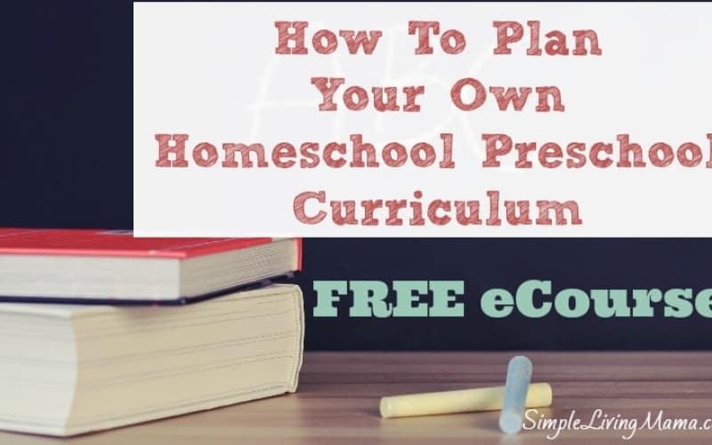 How To Plan Your Own Homeschool Preschool Curriculum FREE eCourse