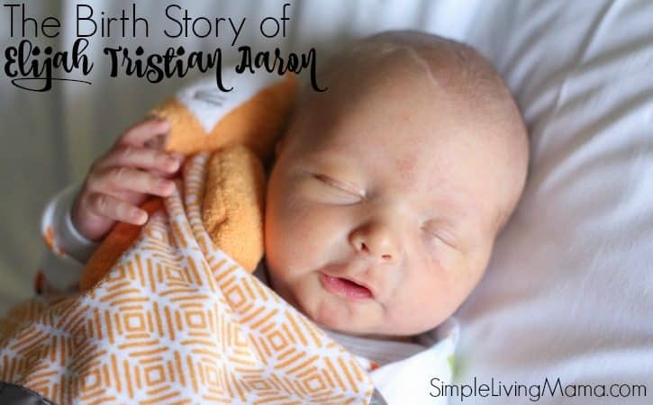 The Birth Story of Elijah Tristian Aaron