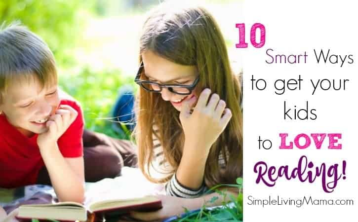 These 10 smart ideas will help your children love reading!