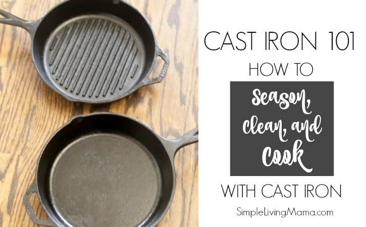 Cast Iron 101 – How To Season, Clean, and Cook with Cast Iron