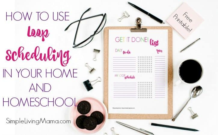 How To Use Loop Scheduling In Your Home and Homeschool + FREE PRINTABLE LOOP SCHEDULE TEMPLATE