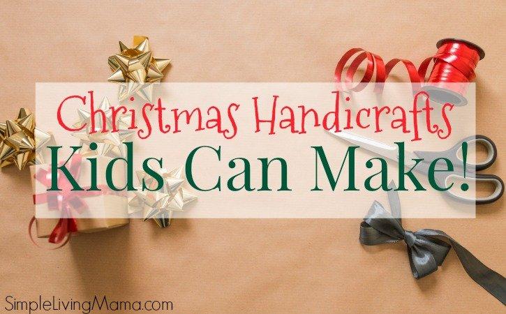 Christmas Handicrafts For Kids Simple Living Mama