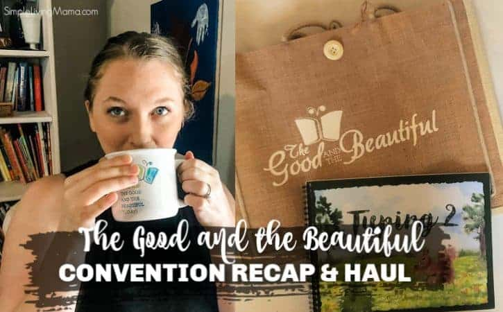 The Good and the Beautiful Convention Recap and Haul