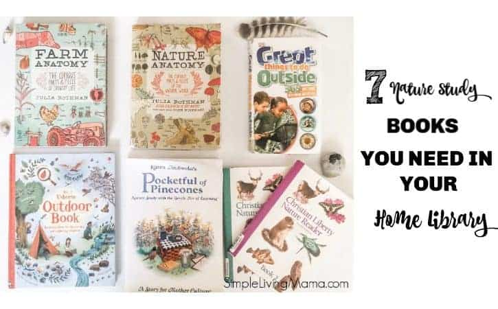 7 Nature Study Books You Need In Your Homeschool Library