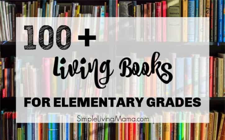 100+ Living Books for Elementary Grades