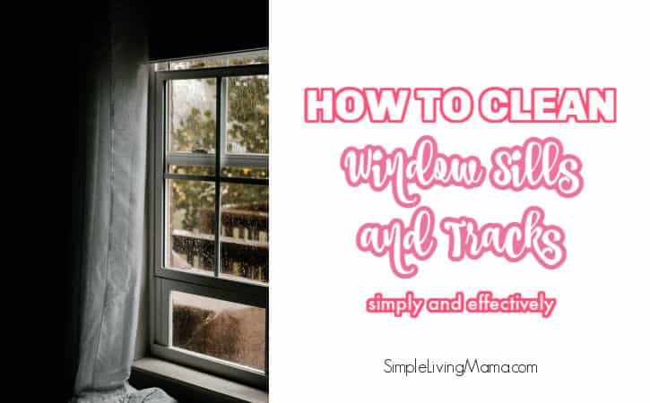 How To Easily Clean Window Sills and Tracks